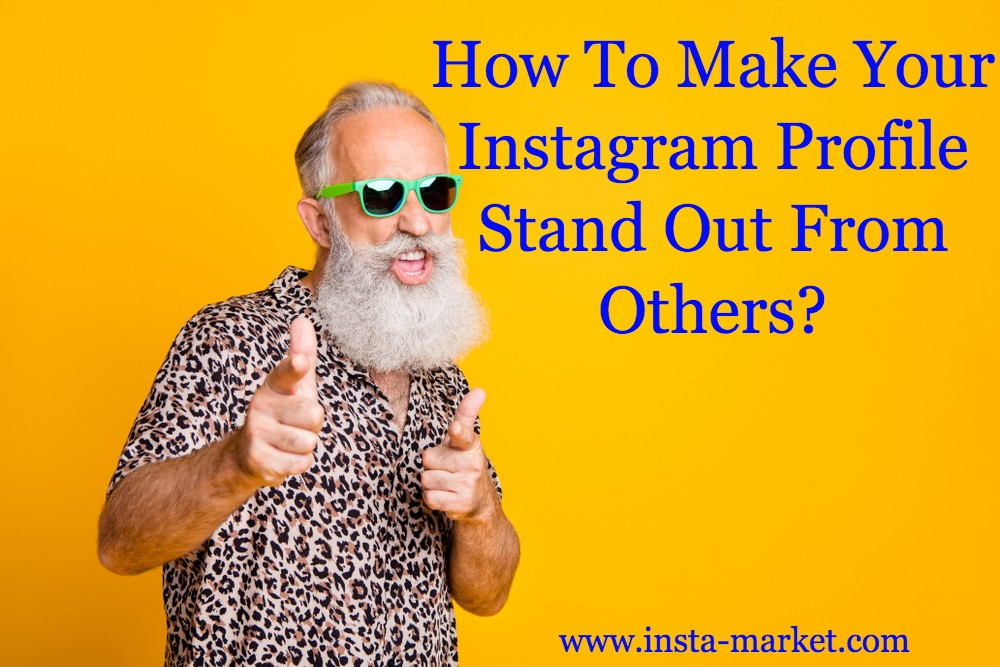 How to Make Your Instagram Profile Stand Out from Others?